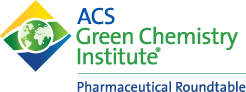 ACS Green Chemistry Institute Pharmaceutical Roundtable